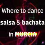 where to dance salsa and bachata in Murcia